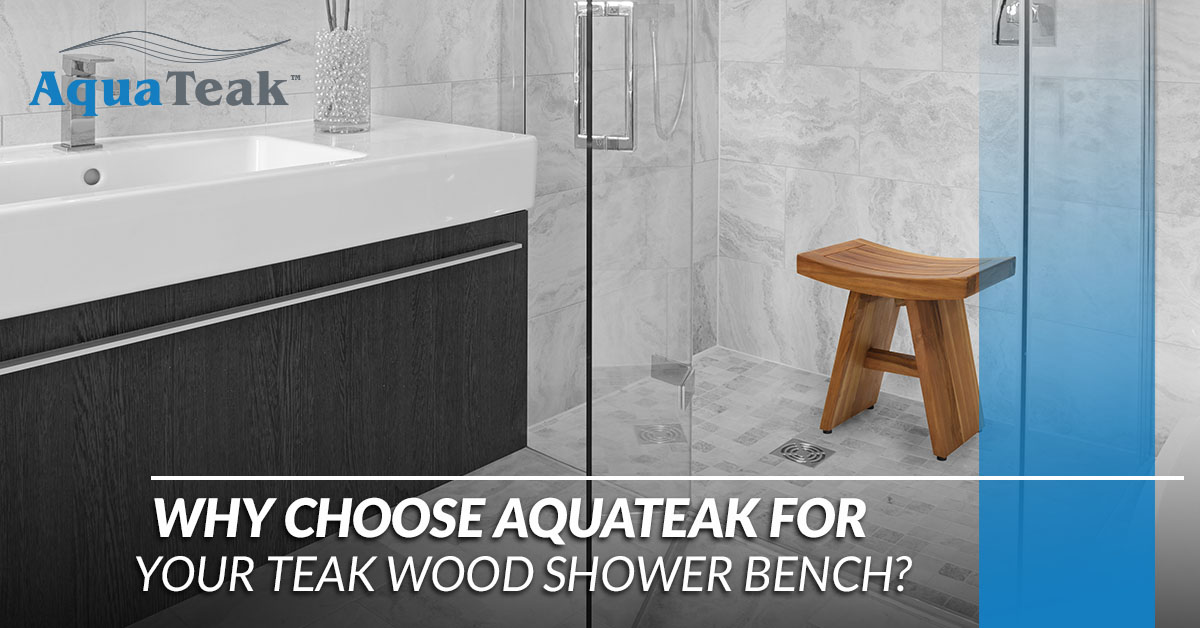 Why Choose Aquateak For Your Teak Wood Shower Bench Aqua Teak